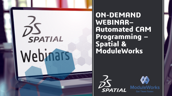 On-Demand Webinar - Automated CAM Programming – Spatial & ModuleWorks (1)