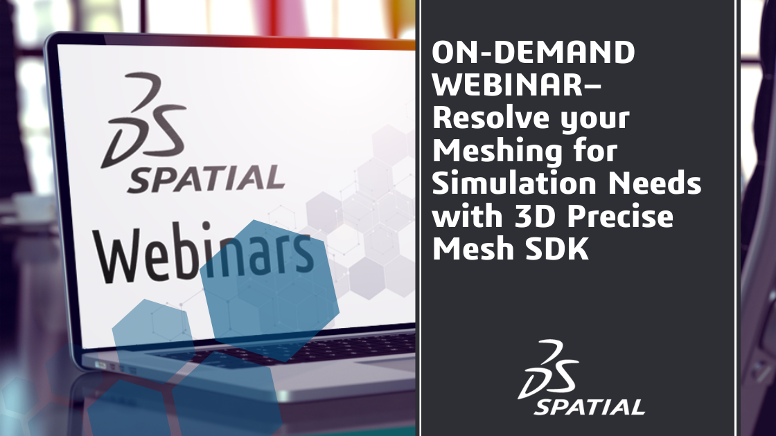Webinar - Resolve your Meshing for Simulation Needs with 3D Precise Mesh SDK