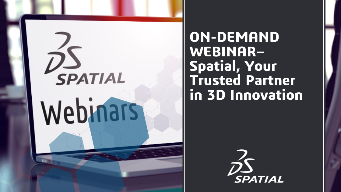 Webinar - Spatial, Your Trusted Partner in 3D Innovation