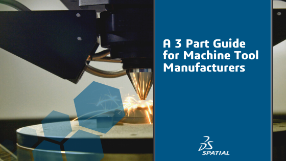 A 3 Part Guide for Machine Tool Manufacturers