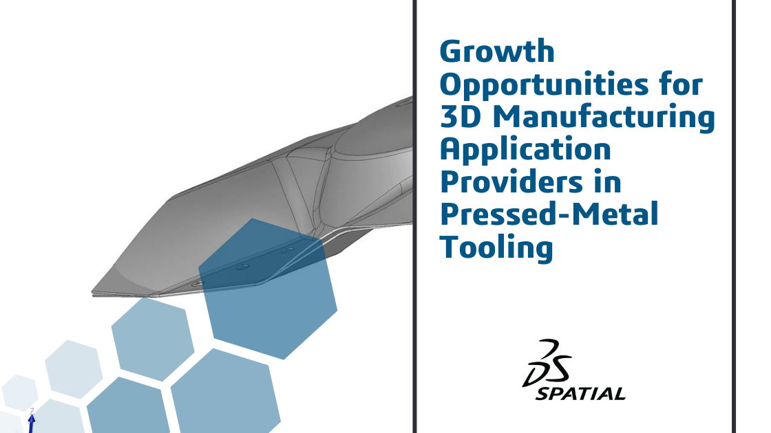 Growth Opportunities for 3D Manufacturing Application Providers in Pressed-Metal Tooling